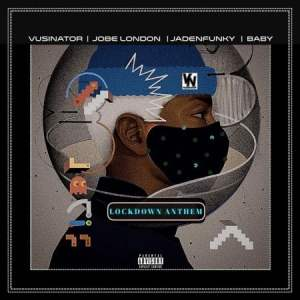 Vusinator – Lockdown Anthem Ft. Jobe London, Jadenfunky, Baby || Music Mp3 Download