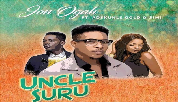 Jon Ogah – Uncle Suru (Remix) ft. Adekunle Gold & Simi || Music Mp3 Download