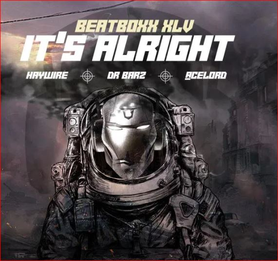 Beatboxx Xlv Ft. Haywire, Dr Barz x Acelord – it's Alright || Music Mp3 Download