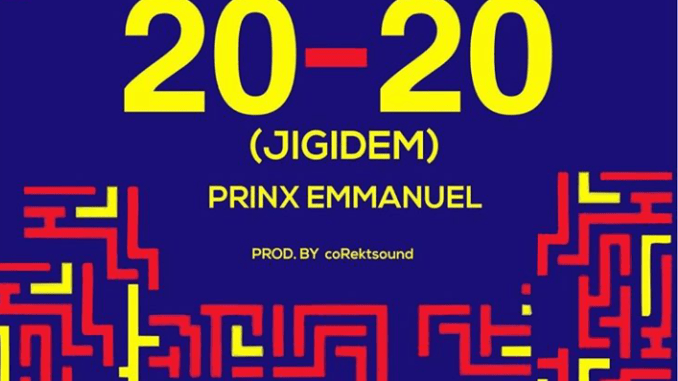 Prinx Emmanuel – 20-20 Jigidem || Mp3 Download