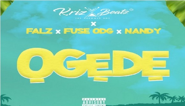Krizbeatz – Ogede ft. Falz, Fuse ODG, Nandy || Mp3 Download