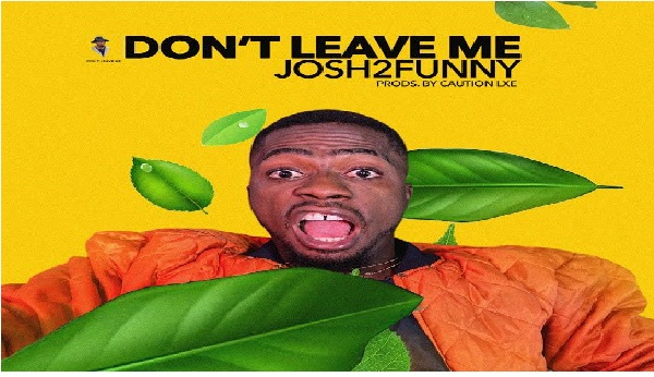 Josh2Funny – Don't Leave Me  || Mp3 Download
