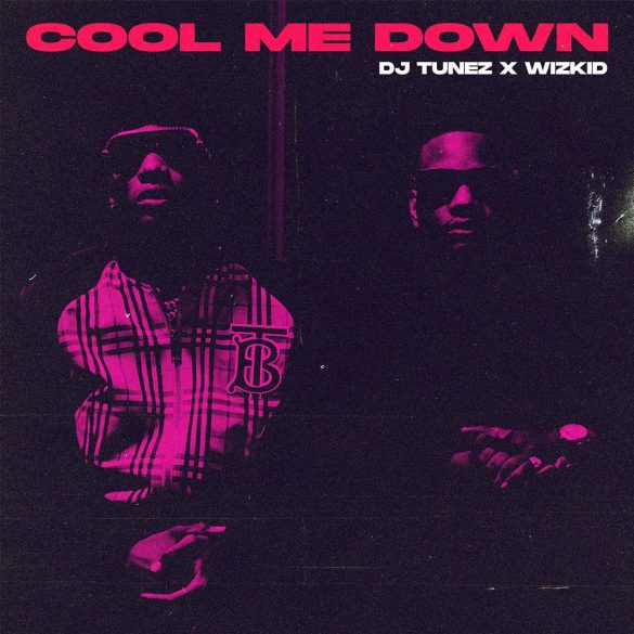 DJ Tunez – Cool Me Down ft. Wizkid || Mp3 Download