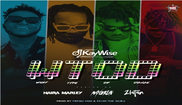 Music: What Type Of Dance DJ Kaywise Ft Mayorkun , Naira Marley , Zlatan || Download Mp3