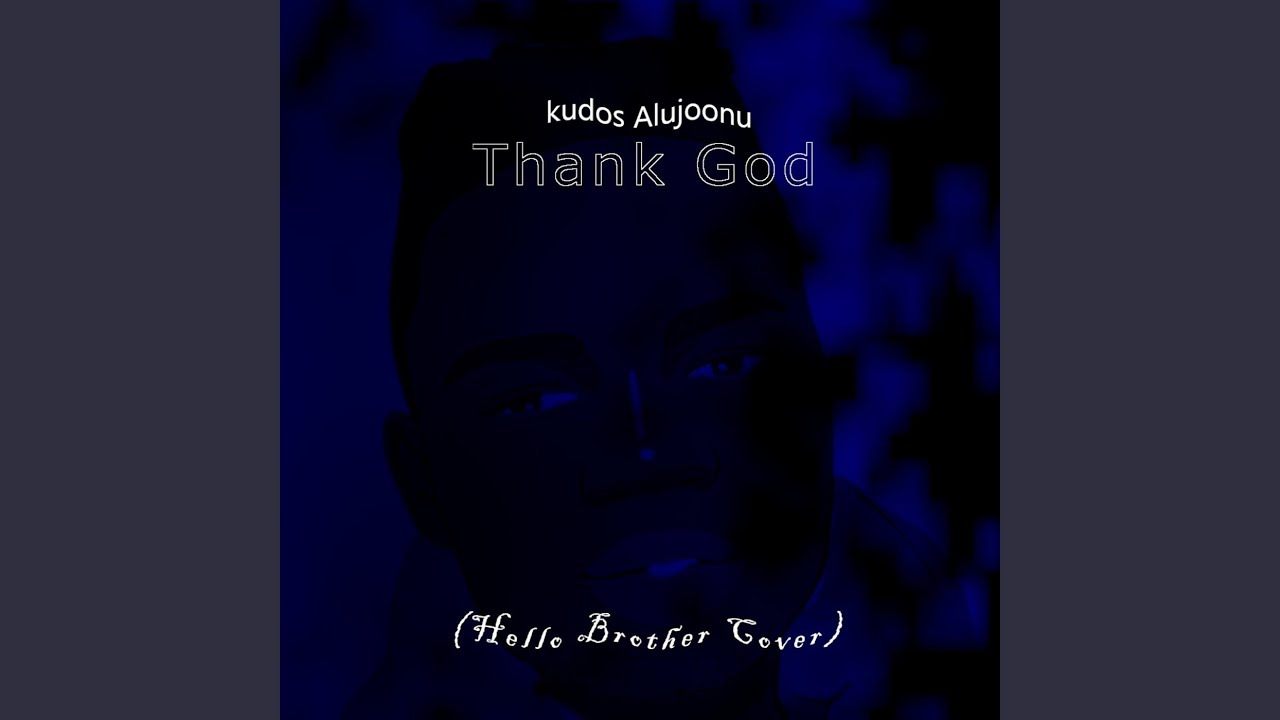 Kudos Alujoonu – Thank God (Hello Brother Cover)